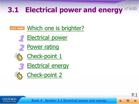 P.1 Book 4 Section 3.1 Electrical power and energy Which one is brighter? Electrical power Power rating Check-point 1 Electrical energy Check-point 2 3.1Electrical.