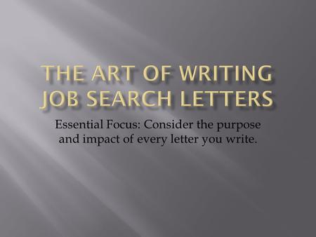 Essential Focus: Consider the purpose and impact of every letter you write.