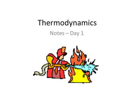Thermodynamics Notes – Day 1. Heat, energy and temperature in our lives… Deciding what you are going to wear during the day and at night when you go to.