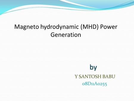Magneto hydrodynamic (MHD) Power Generation