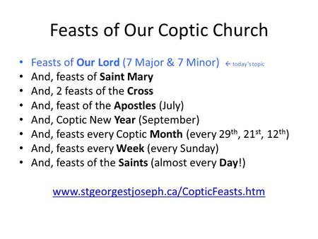 Feasts of Our Coptic Church Feasts of Our Lord (7 Major & 7 Minor)  today's topic And, feasts of Saint Mary And, 2 feasts of the Cross And, feast of the.