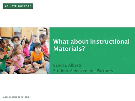 What about Instructional Materials? Sandra Alberti Student Achievement Partners.
