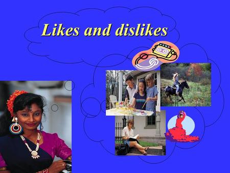 Likes and dislikes. Reflecting Reflecting on on Language Language.