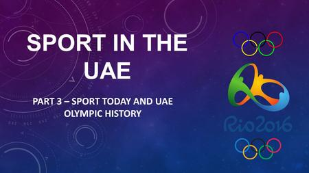 SPORT IN THE UAE PART 3 – SPORT TODAY AND UAE OLYMPIC HISTORY.