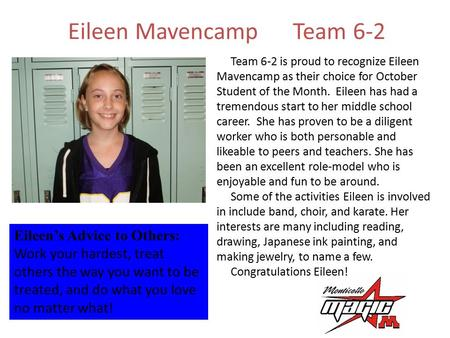 Eileen MavencampTeam 6-2 Eileen's Advice to Others: Work your hardest, treat others the way you want to be treated, and do what you love no matter what!