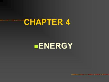 CHAPTER 4 ENERGY Energy changes With all motion energy is required. When an object moves it has Kinetic energy (motion). When an object is standing still.