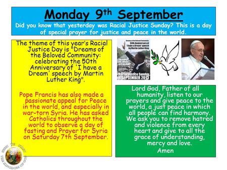Monday 9 th September Did you know that yesterday was Racial Justice Sunday? This is a day of special prayer for justice and peace in the world. The theme.