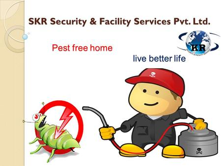 Pest free home live better life SKR Security & Facility Services Pvt. Ltd.