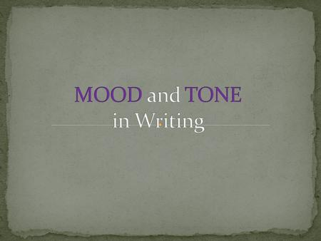 MOOD is the overall climate of feeling or atmosphere in a written work. Writers create a mood, or atmosphere, with their words. A mood can be quiet.
