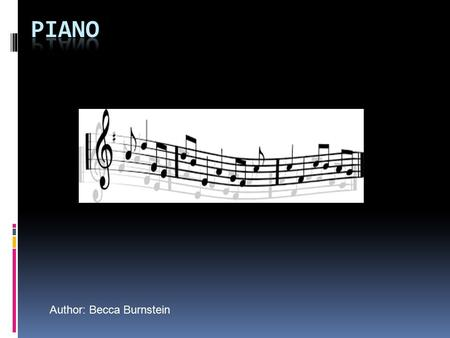 Author: Becca Burnstein. Table of Contents Introduction…………………………….pg. 2 What is Piano?..........................pg.3 Piano History……………………………pg.4 Warm-ups…………………………………pg.5.