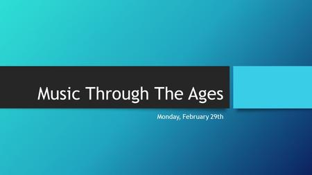 Music Through The Ages Monday, February 29th. Objectives Review Haydn and Mozart Continue Beethoven ALL Missing work is due by the end of this week! Happy.