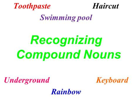 ToothpasteHaircut Swimming pool Recognizing Compound Nouns UndergroundKeyboard Rainbow.