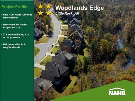 Project Profile: Four-Star NGBS Certified Development Developed by Rocket Properties, LLC 778 acre infill site, 428 acres preserved 604 home sites in 8.