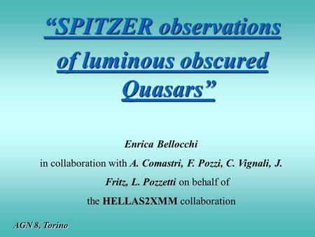 """SPITZER observations of luminous obscured Quasars"" Enrica Bellocchi in collaboration with A. Comastri, F. Pozzi, C. Vignali, J. Fritz, L. Pozzetti on."