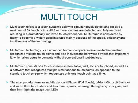 MULTI TOUCH  Multi-touch refers to a touch system's ability to simultaneously detect and resolve a minimum of 3+ touch points. All 3 or more touches are.