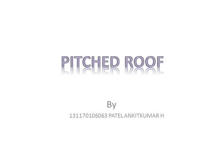 By 131170106063 PATEL ANKITKUMAR H. INTRODUCTION A roof may be defined as the uppermost part of the building, provided as a structural covering, to protect.