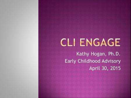 Kathy Hogan, Ph.D. Early Childhood Advisory April 30, 2015.