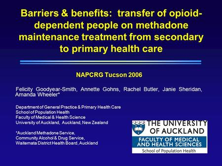 Barriers & benefits: transfer of opioid- dependent people on methadone maintenance treatment from secondary to primary health care NAPCRG Tucson 2006 Felicity.