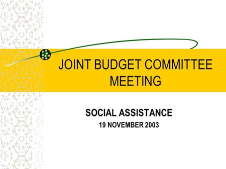 JOINT BUDGET COMMITTEE MEETING SOCIAL ASSISTANCE 19 NOVEMBER 2003.