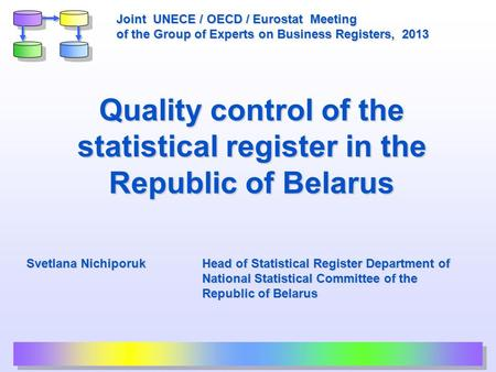 Quality control of the statistical register in the Republic of Belarus Svetlana Nichiporuk Head of Statistical Register Department of National Statistical.