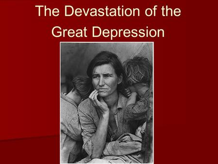 The Devastation of the Great Depression. How did the Great Depression affect urban areas? ● Millions of unemployed laborers were evicted ● Hundreds of.