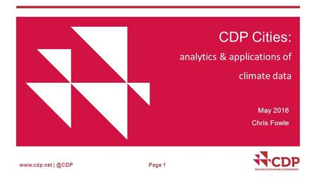 Page 1 CDP Cities: analytics & applications of climate data May 2016 Chris Fowle.