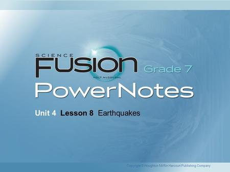 Unit 4 Lesson 8 Earthquakes Copyright © Houghton Mifflin Harcourt Publishing Company.