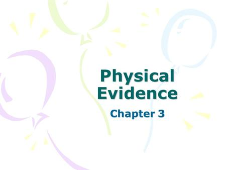 Physical Evidence Chapter 3. Physical Evidence It would be impossible to list all the objects that could conceivably be of importance to a crime. Almost.