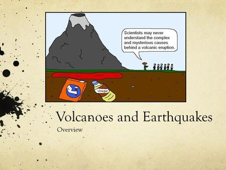 Volcanoes and Earthquakes Overview. Think back to the video you watched about volcanoes… What were some of the vocabulary words you heard? Vents Dormant.