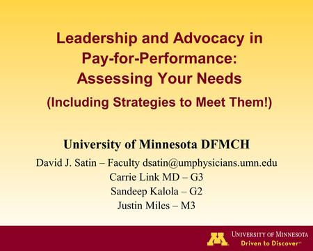 Leadership and Advocacy in Pay-for-Performance: Assessing Your Needs (Including Strategies to Meet Them!) University of Minnesota DFMCH David J. Satin.