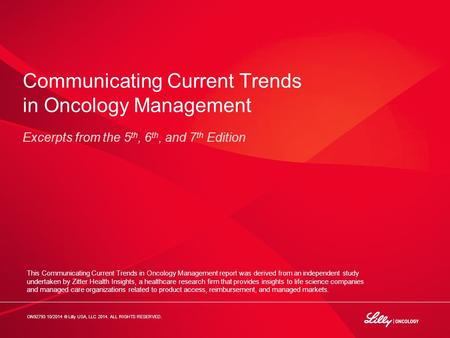 ONxxxxxx 07/2013 PRINTED IN USA © 2013, Lilly USA, LLC. ALL RIGHTS RESERVED. Communicating Current Trends in Oncology Management Excerpts from the 5 th,