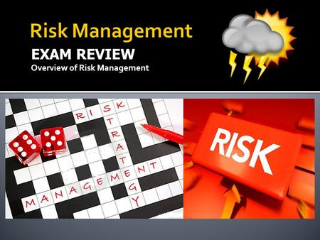 EXAM REVIEW Overview of Risk Management. minimize Risk Management is a methodology that helps managers minimize the financial impact of risk on organizations/businesses.