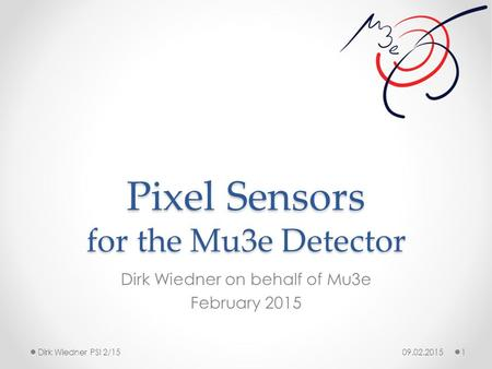 Pixel Sensors for the Mu3e Detector Dirk Wiedner on behalf of Mu3e February 2015 09.02.2015 1Dirk Wiedner PSI 2/15.