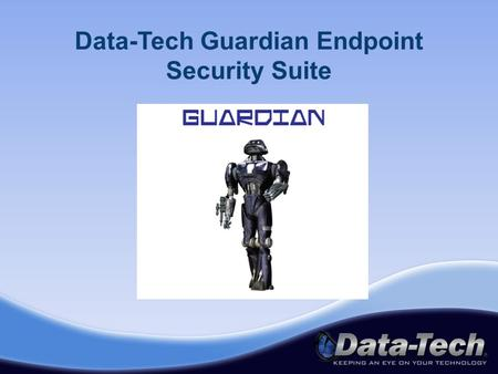 Data-Tech Guardian Endpoint Security Suite. Guardian Endpoint Security Suite secures All Things Mobile TM from one management console.