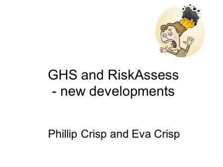 GHS and RiskAssess - new developments Phillip Crisp and Eva Crisp.