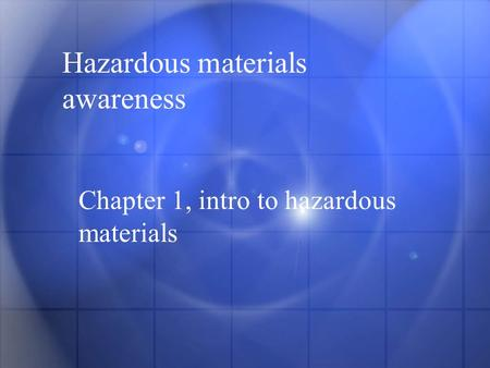 Hazardous materials awareness Chapter 1, intro to hazardous materials.