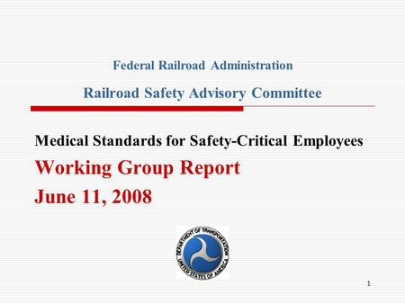 1 Medical Standards for Safety-Critical Employees Working Group Report June 11, 2008 Federal Railroad Administration Railroad Safety Advisory Committee.