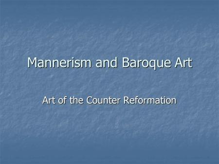 Mannerism and Baroque Art Art of the Counter Reformation.
