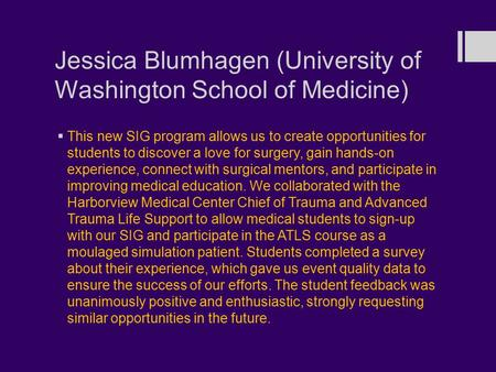 Jessica Blumhagen (University of Washington School of Medicine)  This new SIG program allows us to create opportunities for students to discover a love.