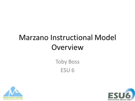 Marzano Instructional Model Overview Toby Boss ESU 6.