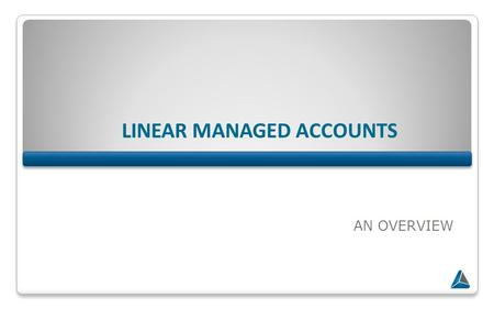 AN OVERVIEW LINEAR MANAGED ACCOUNTS. 2 Linear Managed Accounts An all encompassing investment administration platform through which you can: Access an.