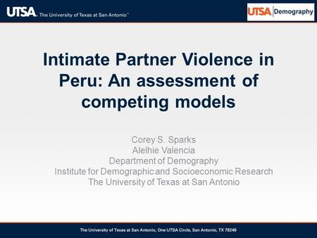 Intimate Partner Violence in Peru: An assessment of competing models Corey S. Sparks Alelhie Valencia Department of Demography Institute for Demographic.