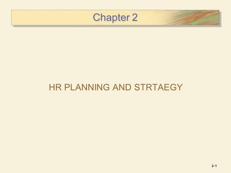 Chapter 2 HR PLANNING AND STRTAEGY 2–12–1. 2–22–2 Learning Objectives After you have read this chapter, you should be able to:  Explain strategic HR.