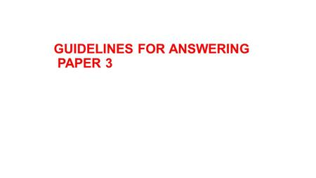 GUIDELINES FOR ANSWERING PAPER 3. Structure Question 1or 2 to test the mastery of 11 Scientific Skills 1. Observing 2. Classifying 3. Inferring 4. Measuring.