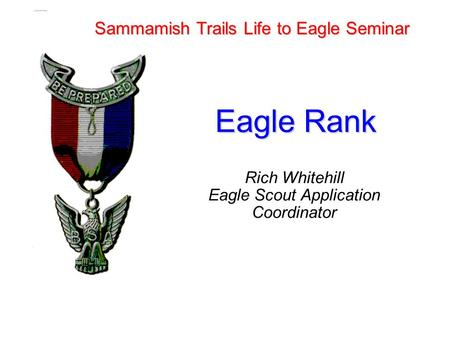 Rich Whitehill Eagle Scout Application Coordinator Eagle Rank Sammamish Trails Life to Eagle Seminar.