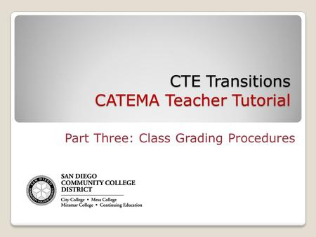 CTE Transitions CATEMA Teacher Tutorial Part Three: Class Grading Procedures.