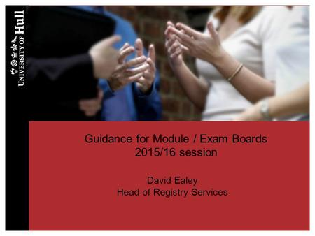 Guidance for Module / Exam Boards 2015/16 session David Ealey Head of Registry Services.