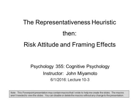 The Representativeness Heuristic then: Risk Attitude and Framing Effects Psychology 355: Cognitive Psychology Instructor: John Miyamoto 6/1/2016: Lecture.