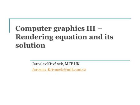 Computer graphics III – Rendering equation and its solution