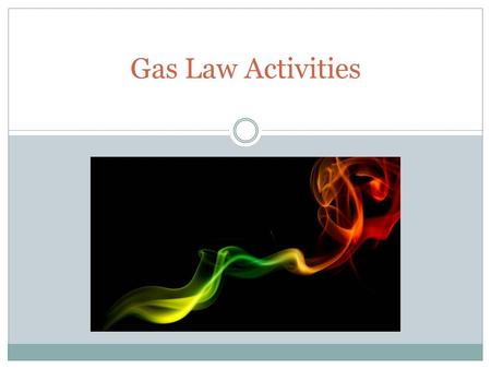 Gas Law Activities. Students will form groups of 3-4 people. There are 4 guided demonstrations that will be conducted in front of the class. There are.